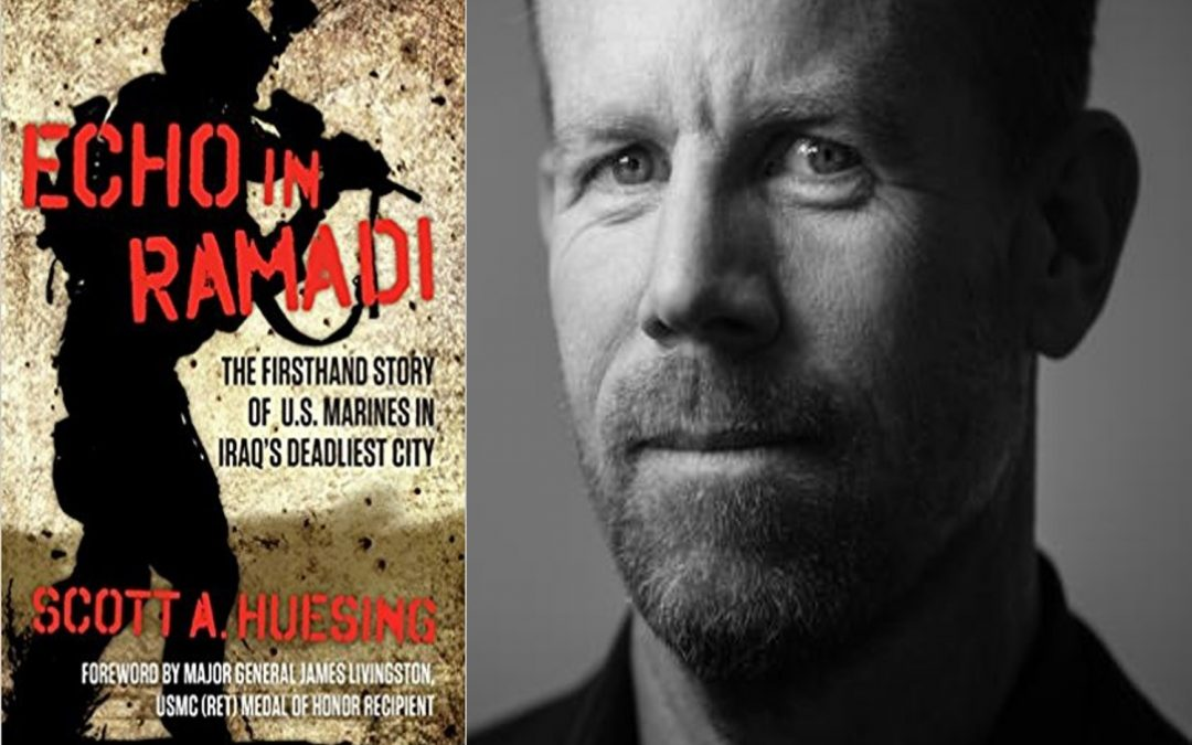 MAJ SCOTT HUESING, USMC (RET):  discusses his best-selling account of urban combat & extended family  —  ECHO IN RAMADI