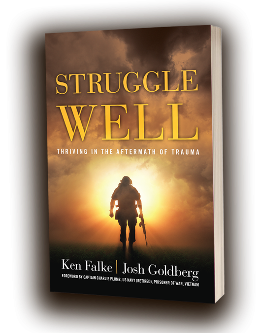 STRUGGLE WELL:  Thriving In The Aftermath of Trauma by Ken Falke & Josh Goldberg