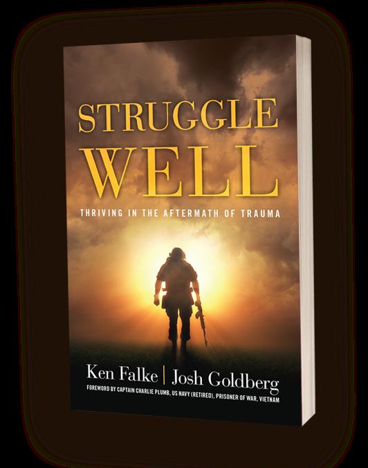 STRUGGLE WELL:  Thriving In The Aftermath of Trauma by Ken Falke & Josh Goldberg