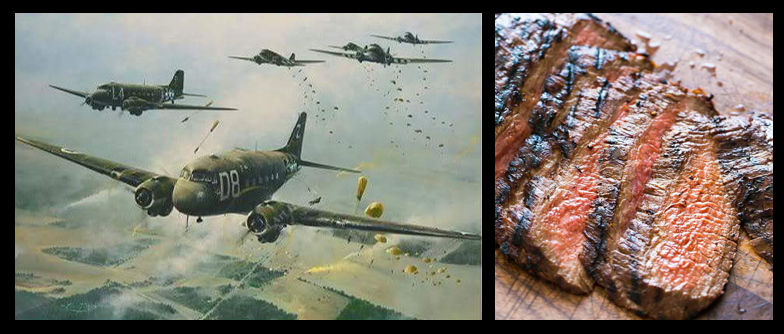 THE CHEF SEZ:  his father a flew C-47 for the airborne drop at Normandy & grilled flank steak