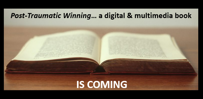 POST-TRAUMATIC WINNING:  the digital multimedia book — IS COMING