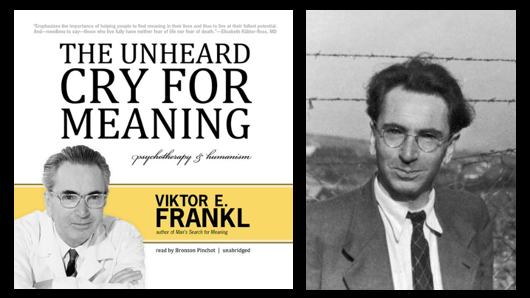 "A few things I've learned listening to Viktor Frankl's ""The Unheard Cry for Meaning"""