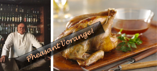 THE CHEF SEZ:  Wild Pheasant L'Orange