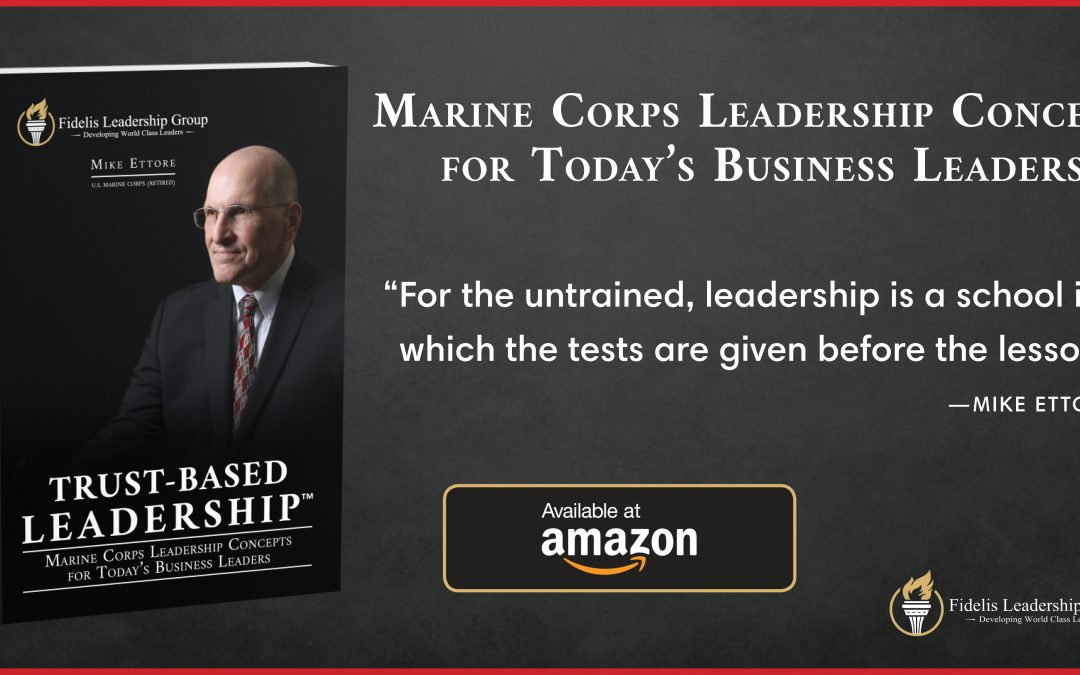 TRUST-BASED LEADERSHIP — Marine Corps Leadership Concepts for Today's Business Leaders — a book by Mike Ettore, USMC (ret)