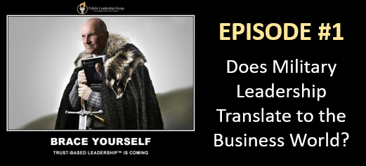 """TRUSTED BASED LEADERSHIP"" IN THE BUSINESS WORLD WITH MIKE ETTORE:  Episode #1 — ""Does Military Leadership Translate?"""
