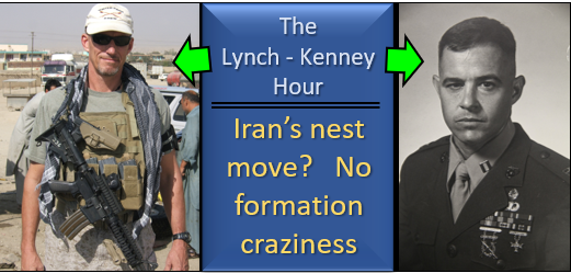 LYNCH & KENNEY:  what's Iran's next move?  AND… how do your run the Marine Corps without formations & without senior enlisted Marines SEEING their Marines?