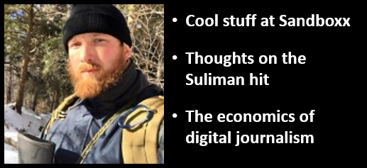 ALEX HOLLINGS:  cool news from Sandboxx — thoughts on the Sulimani hit & the economics of journalism