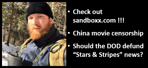 "ALEX HOLLINGS:  sandboxx.com expands is news coverage — China movie censorship & the DOD moves to de-fund ""Stars & Stripes"" news"