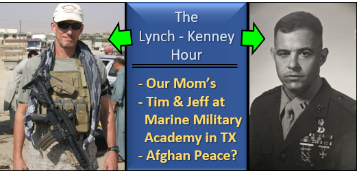 LYNCH & KENNEY:  our Mom's, Jeff & Tim's trip to the Marine Military Academy in Texas & the Afghan Peace Accord