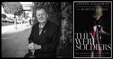 "JOE GALLOWAY:  the legendary reporter & author discusses his new book ""They Were Soldiers – The Sacrifices and Contributions of our Vietnam Veterans"""