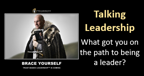 """TRUST BASED LEADERSHIP"" WITH MIKE ETTORE: Episode #3 — ""What Got You Started on the path to being a Leader?"""