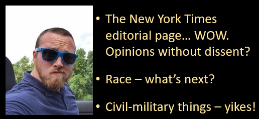 ALEX HOLLINGS:  the danger of the NYT's Opinion Page dismissal + race & policing + civil-military relations oh my!