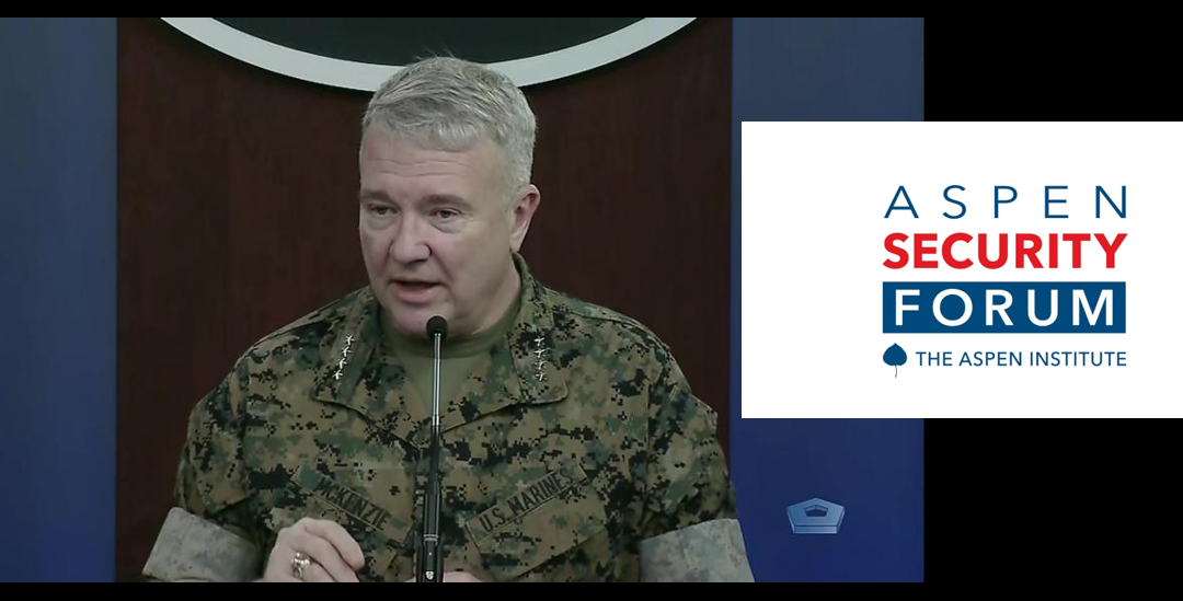 THE ASPEN SECURITY FORUM IS GREAT STUFF:  CENTCOM CG General Kenneth McKenzie, USMC talks Iran, Iraq, Afghanistan, China…