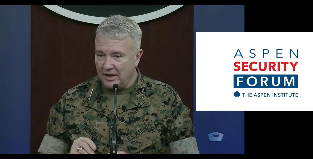 THE ASPEN SECURITY FORUM IS GREAT STUFF:  CENTCOM CG General Kenneth McKenzie, USMC talks Iran, Iraq, Afghanistan, China…