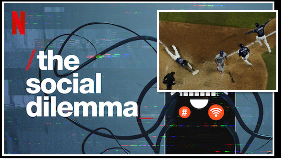 "NEWS & COMMENTARY:  seen 'The Social Dilemma"" yet?  If not… put it on your list  + The World Series is really good and Saturday night was crazy!"