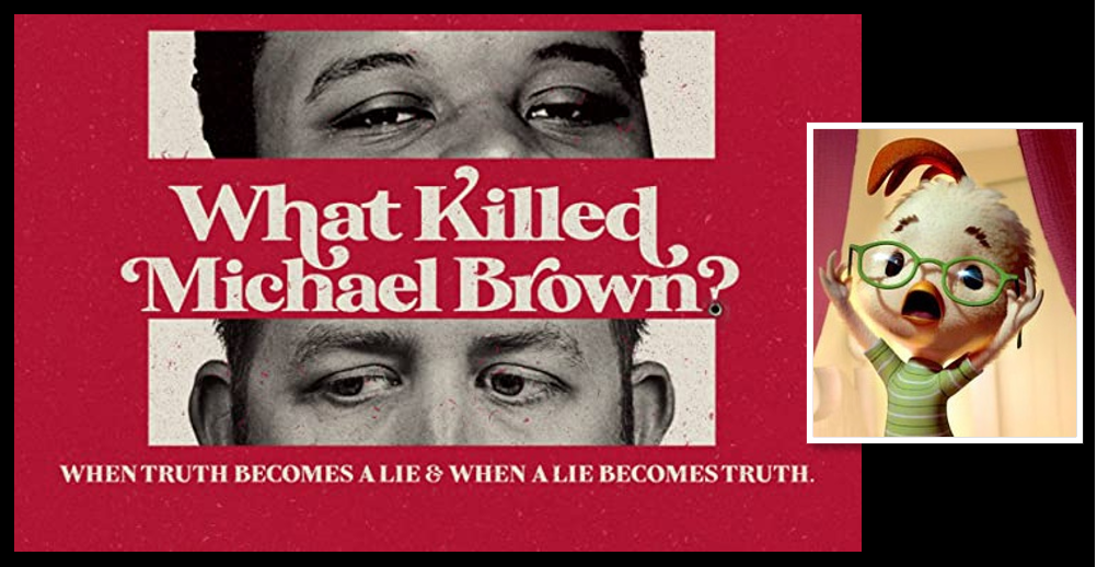 "I watched 'WHAT KILLED MICHAEL BROWN?"" last night, the documentary by Shelby & Eli Steele… you should too + enough of the 'Chicken Little' nonsense"