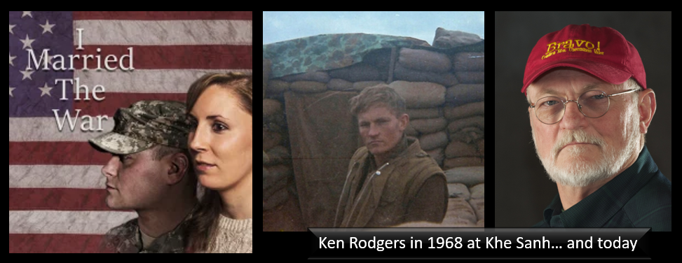 Khe Sanh veteran, documentary film maker (x2)… Ken Rodgers talks about his latest effort: 'I MARRIED THE WAR' — a story about living with the trauma of loved ones
