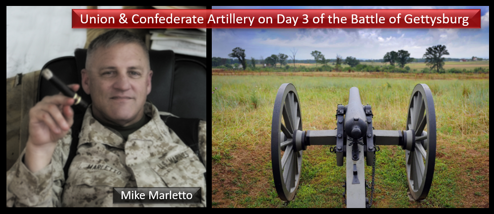 THE ALL MARINE RADIO HOUR: the Union & Confederate artillery on Day 3 of the Battle of Gettysburg — with Col Mike Marletto, USMC (ret) (WITH MAPs!)