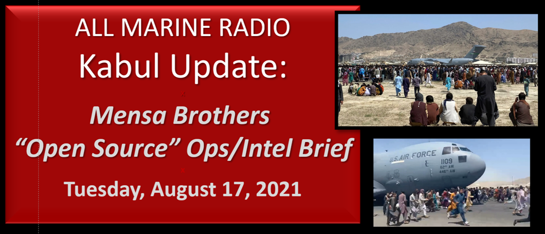 """ALL MARINE RADIO KABUL NEO UPDATE: the Mensa's Brothers — """"Open Source Ops/Intel"""" Brief for Tuesday August 17, 2021"""