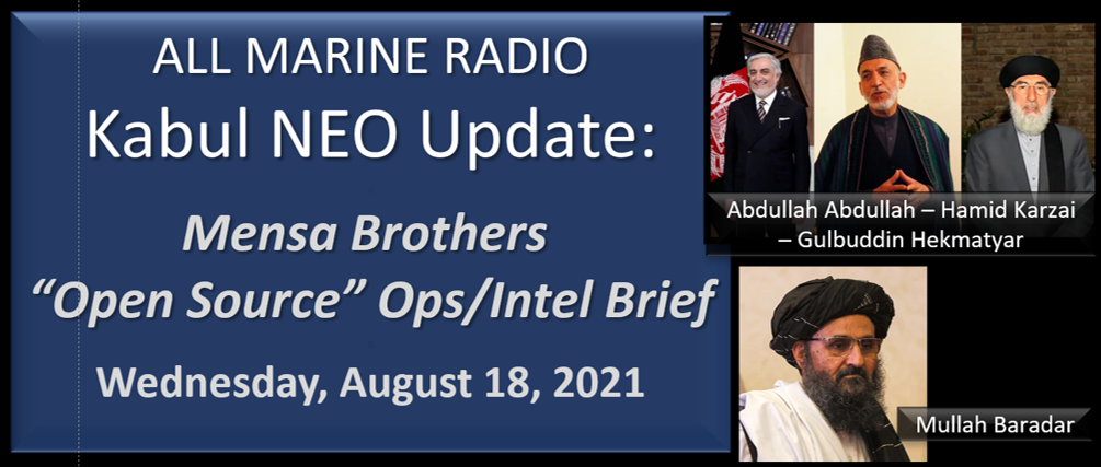 """ALL MARINE RADIO KABUL NEO UPDATE: the Mensa's Brothers — """"Open Source Ops/Intel"""" Brief for Wednesday August 18, 2021"""