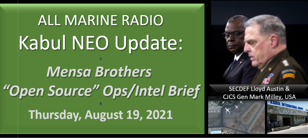 """ALL MARINE RADIO KABUL NEO UPDATE: the Mensa's Brothers — """"Open Source Ops/Intel"""" Brief for Thursday August 19, 2021"""