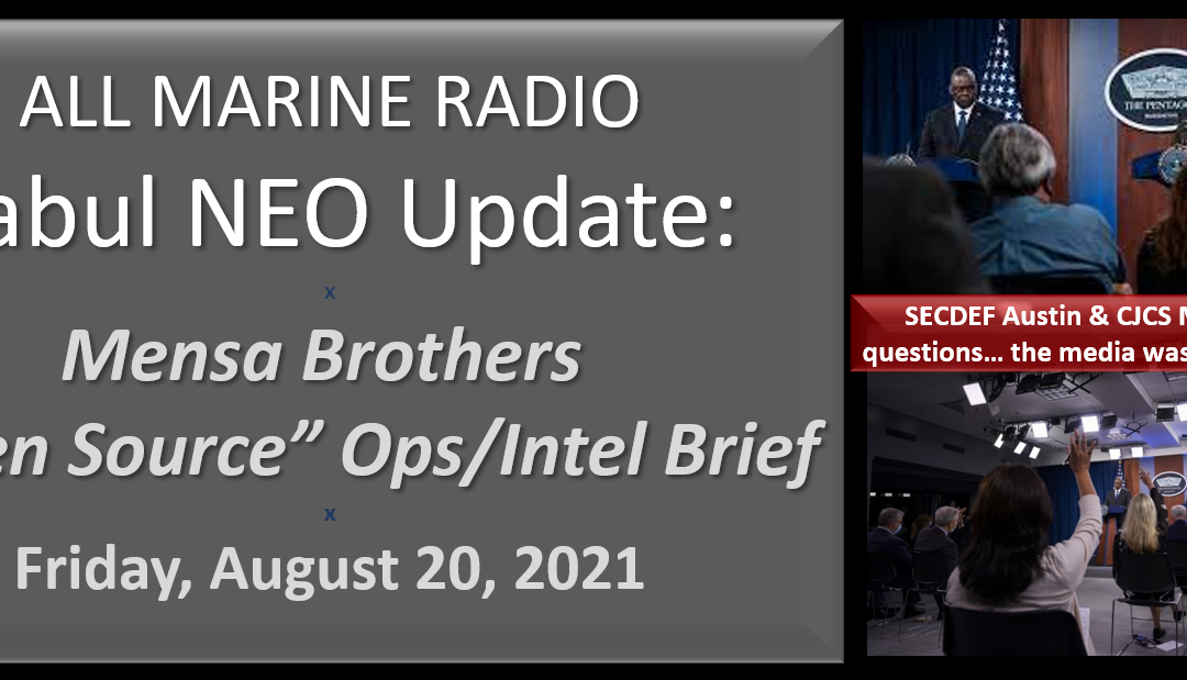 """ALL MARINE RADIO KABUL NEO UPDATE: the Mensa's Brothers — """"Open Source Ops/Intel"""" Brief for Friday, August 20, 2021"""