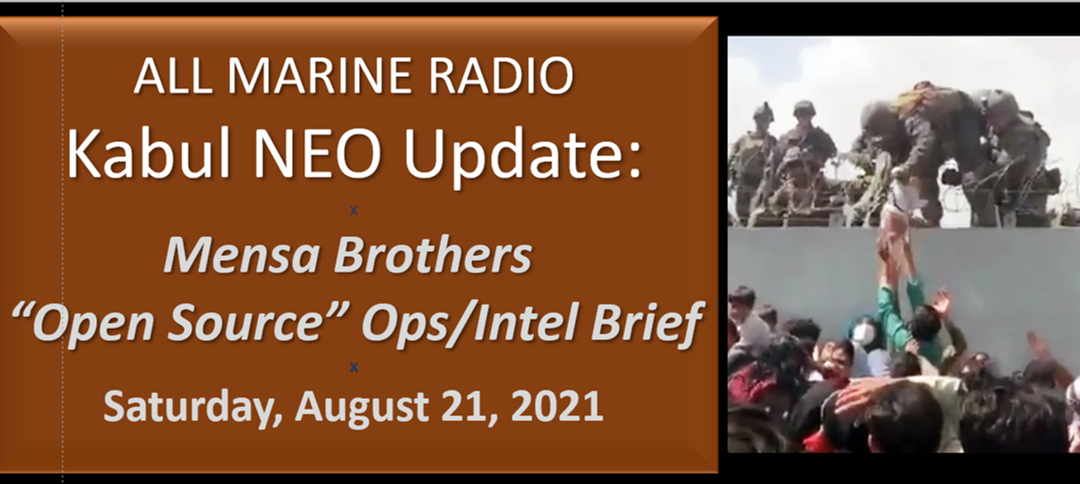 """ALL MARINE RADIO KABUL NEO UPDATE: the Mensa's Brothers — """"Open Source Ops/Intel"""" Brief for Friday, August 21, 2021"""