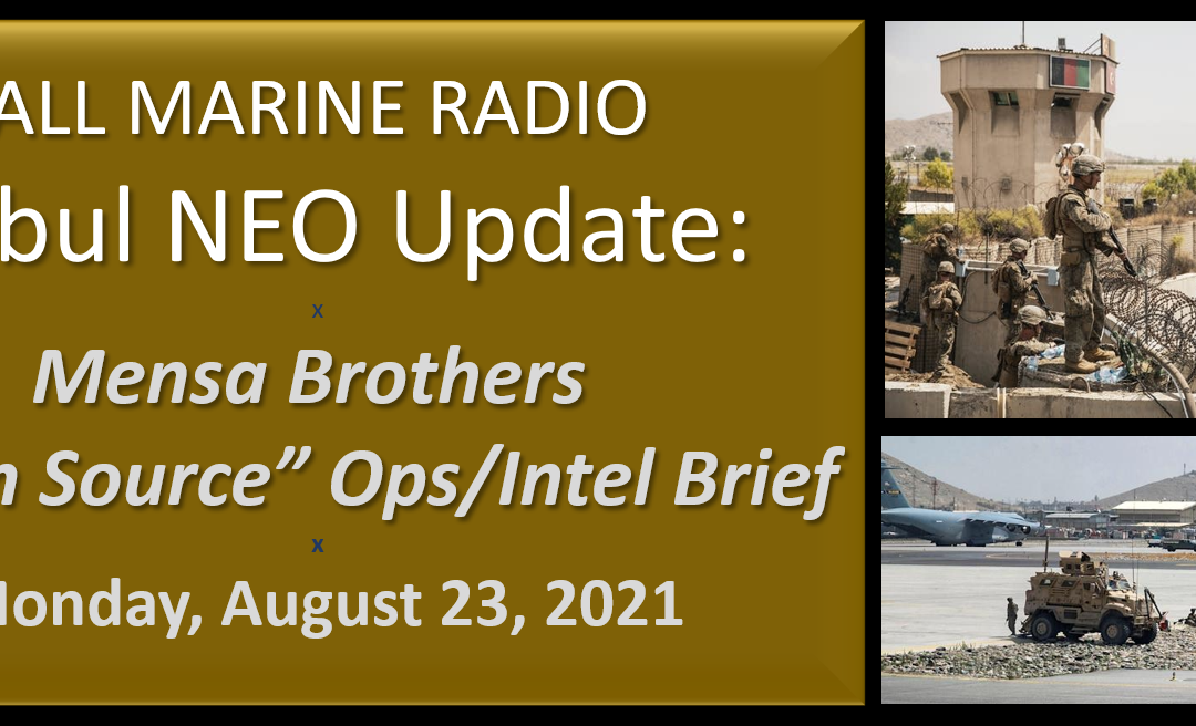 """ALL MARINE RADIO KABUL NEO UPDATE: the Mensa's Brothers — """"Open Source Ops/Intel"""" Brief for Monday, August 23, 2021"""