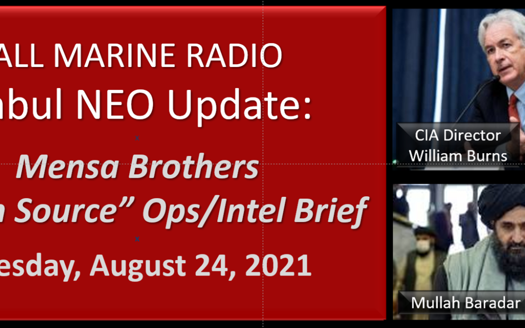 """ALL MARINE RADIO KABUL NEO UPDATE: the Mensa's Brothers — """"Open Source Ops/Intel"""" Brief for Monday, August 24, 2021"""