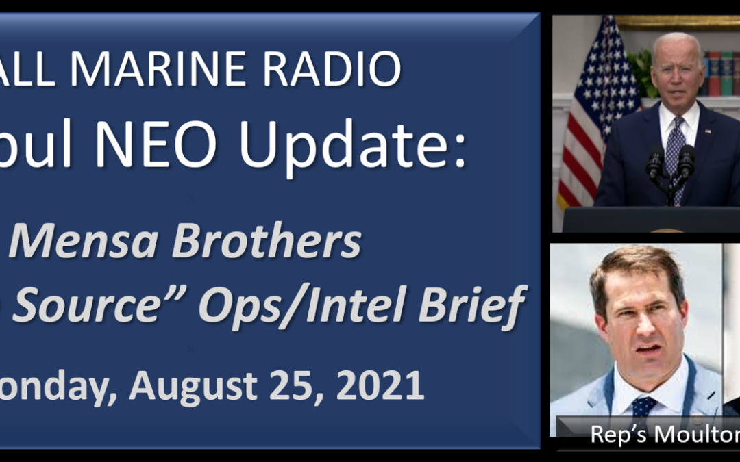 """ALL MARINE RADIO KABUL NEO UPDATE: the Mensa's Brothers — """"Open Source Ops/Intel"""" Brief for Wednesday, August 25, 2021"""