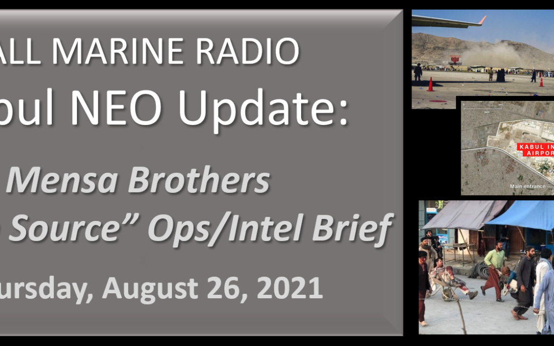 """ALL MARINE RADIO KABUL NEO UPDATE: the Mensa's Brothers — """"Open Source Ops/Intel"""" Brief for Thursday, August 26, 2021"""