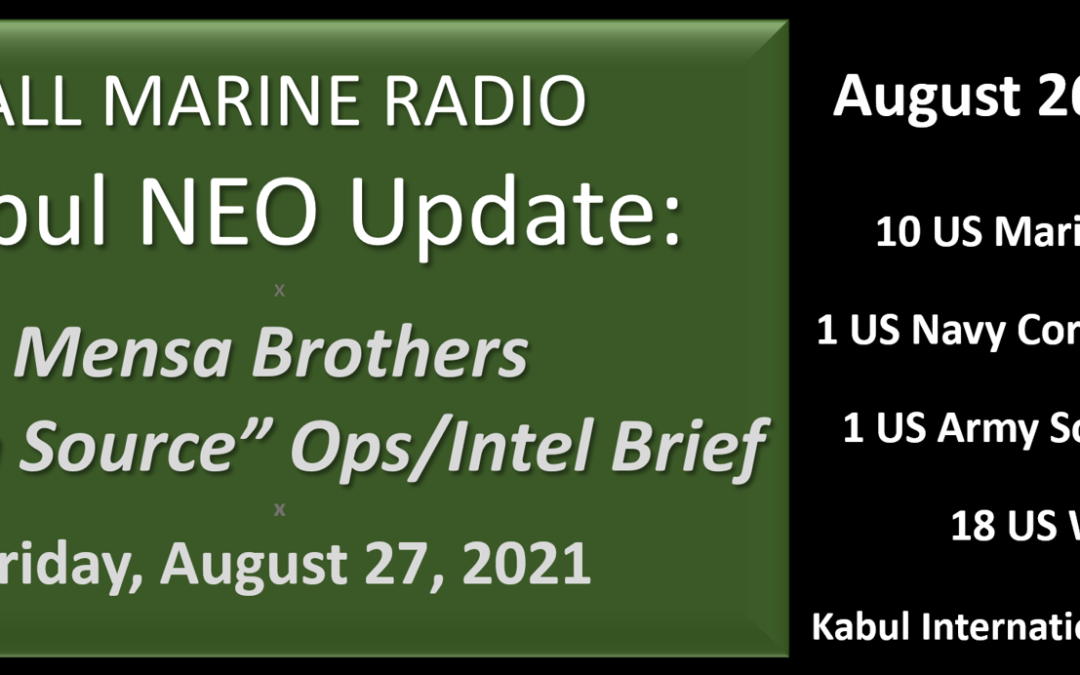 """ALL MARINE RADIO KABUL NEO UPDATE: the Mensa's Brothers — """"Open Source Ops/Intel"""" Brief for Friday, August 27, 2021"""