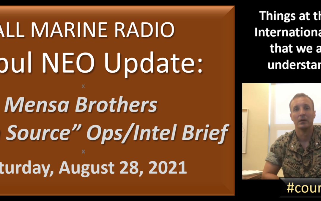 """ALL MARINE RADIO KABUL NEO UPDATE: the Mensa's Brothers — """"Open Source Ops/Intel"""" Brief for Saturday, August 28, 2021"""