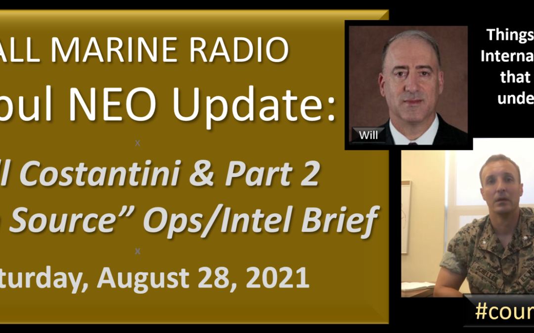 """ALL MARINE RADIO KABUL NEO UPDATE:  Will Costantini — """"Open Source Ops/Intel"""" Brief for Saturday, August 28, 2021"""