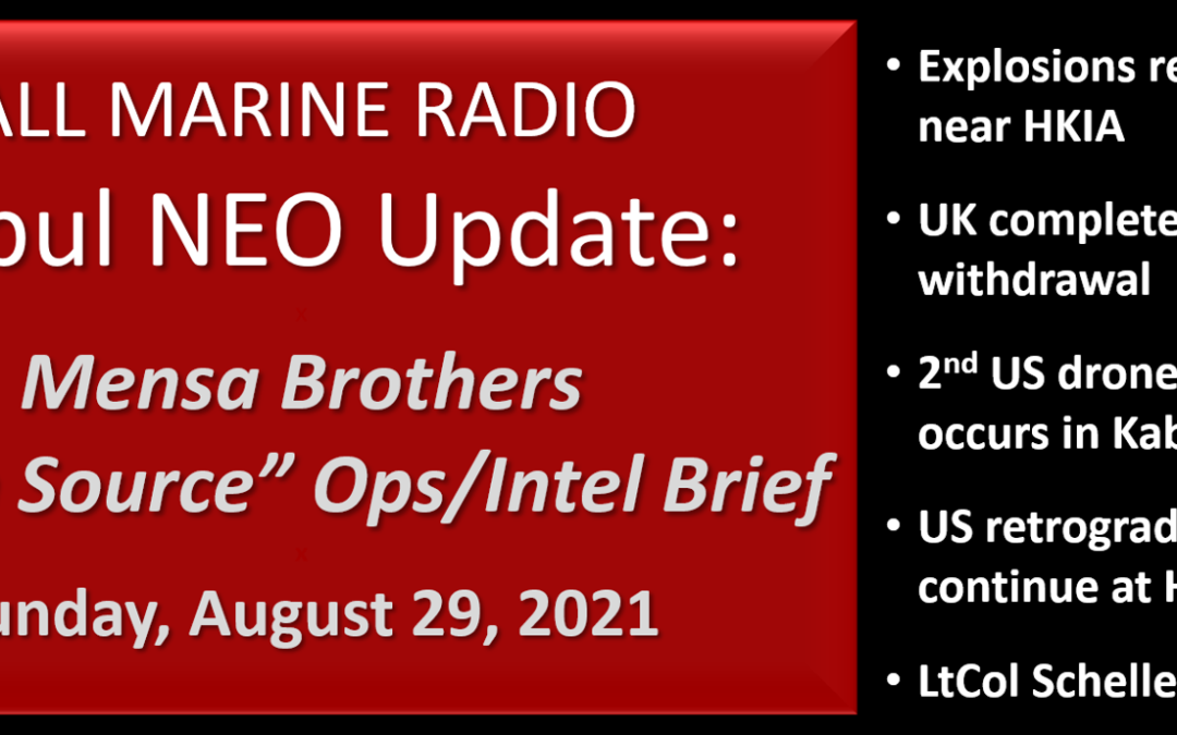 """ALL MARINE RADIO KABUL NEO UPDATE: the Mensa's Brothers — """"Open Source Ops/Intel"""" Brief for Sunday, August 29, 2021"""