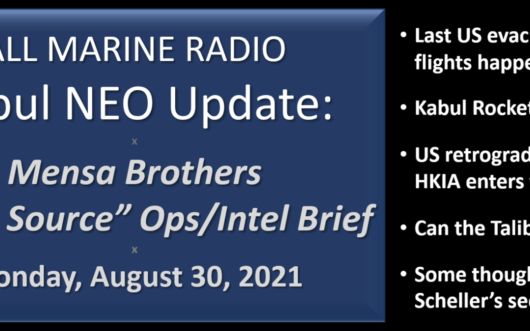 """ALL MARINE RADIO KABUL NEO UPDATE: the Mensa's Brothers — """"Open Source Ops/Intel"""" Brief for Monday, August 30, 2021"""