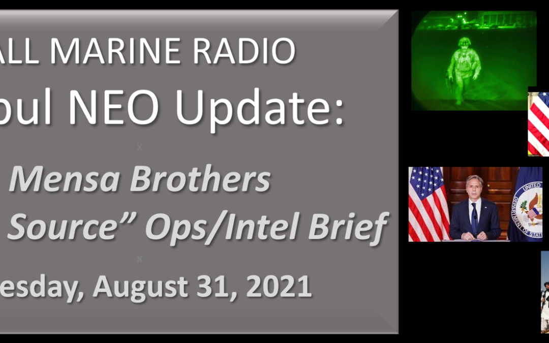 """ALL MARINE RADIO KABUL NEO UPDATE: the Mensa's Brothers — """"Open Source Ops/Intel"""" Brief for Tuesday, August 31, 2021"""